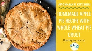 Homemade Apple Pie Recipe With Whole Wheat Pie Crust - Healthy Recipes By Nutralite
