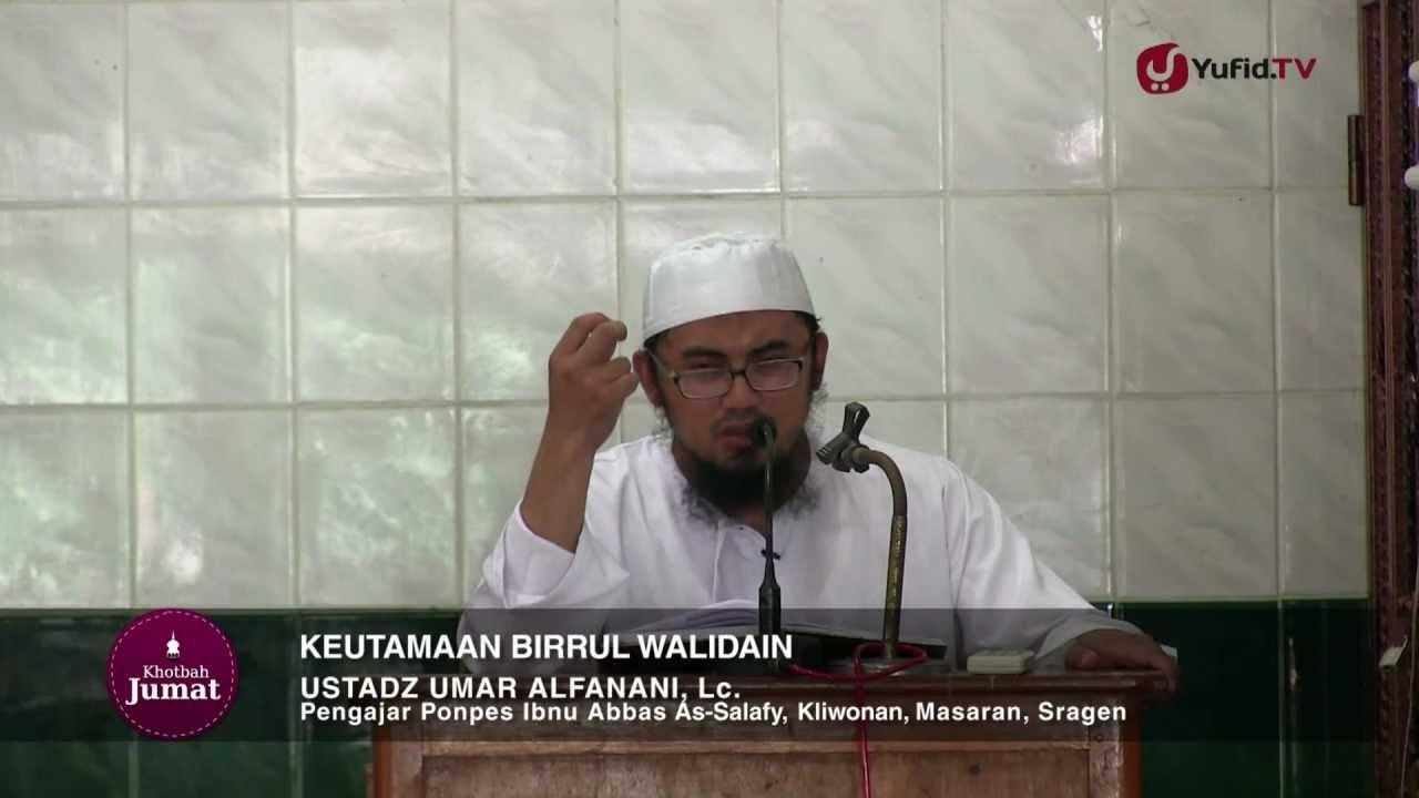 Khutbah Jumat: Keutamaan dan Kewajiban Birrul Walidain - Ustadz Umar Alfanani, Lc.