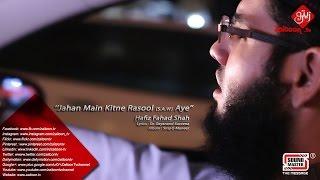 Jahan Main Kitne Rasool (S.A.W) Aye | Hafiz Fahad Shah |  Best 2016
