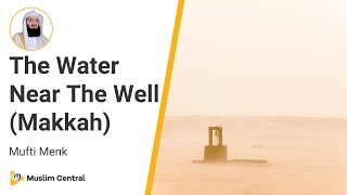 Mufti Menk - The Water Near The Well (Makkah)