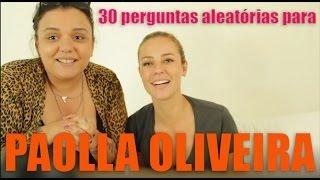 30 perguntas aleatórias para Paolla Oliveira.