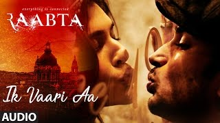 Ik Vaari Aa Full Audio Song | Raabta | Sushant & Kriti | Pritam Arijit Singh Amitabh Bhattacharya