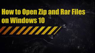 How to Open Zip and Rar Files on Windows 10