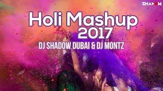 Holi Mashup 2017   DJ Shadow Dubai & DJ Montz