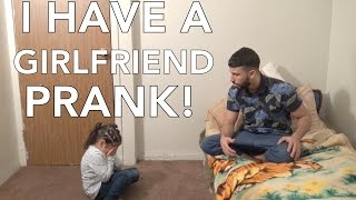 I HAVE A GIRLFRIEND PRANK!!