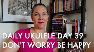 Don't Worry Be Happy ukulele cover : Daily Ukulele DAY 39
