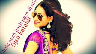 shalu nach nach mix djsn kambli || new marathi dj songs 2016