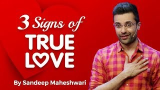 3 Signs of TRUE LOVE - By Sandeep Maheshwari