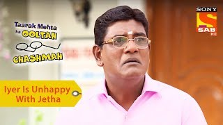 Your Favorite Character | Iyer Is Unhappy With Jethalal  | Taarak Mehta Ka Ooltah Chashmah