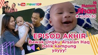 Hi Mommy Jihan Vlog #30 | Bawak Ungku Arsalan Haq balik kampung... Yayyy!