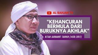 Kehancuran Bermula dari Buruknya Akhlak | Buya Yahya | Kitab Jauharut Tauhid | Sabtu, 3 Juni 2017