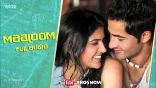 Maaloom (Full Audio Song)   Lekar Hum Deewana Dil   Armaan Jain & Deeksha Seth