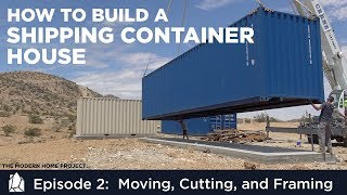 Building a Shipping Container Home | EP02 Moving, Cutting, and Framing a Container House