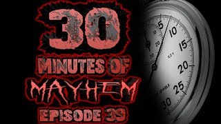 30 Minutes of MAYHEM #39: I'm Gonna Touch You Now