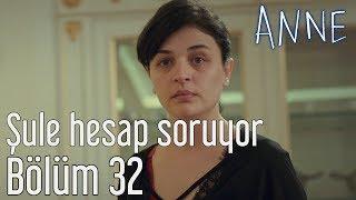 Anne 32. Bölüm - Şule Hesap Soruyor