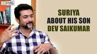 Suriya About his Son Dev Savikumar : Exclusive - Filmyfocus.com