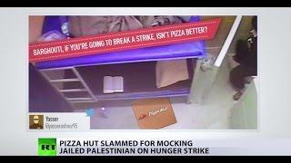 Poor taste PR? Israeli ad mocking Palestinian hunger striker sparks #Boycott_PizzaHut
