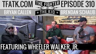 The Fighter and The Kid - Episode 310: Wheeler Walker Jr.