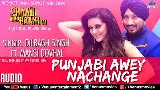 Dilbagh Singh | Punjabi Awey Nachange | Ft. Mansi Dovhal |  Shaadi Abhi Baaki Hai | Punjabi Song