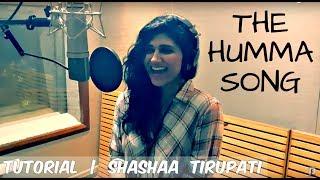 The Humma Song   Modulating the Voice   Shashaa Tirupati