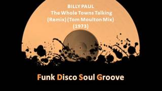 BILLY PAUL - The Whole Towns Talking (Remix) (Tom Moulton Mix) (1973)