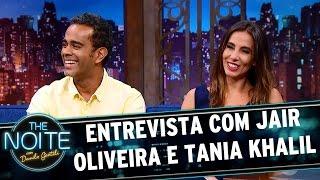 Entrevista com Jair Oliveira e Tania Khalil | The Noite (19/05/17)