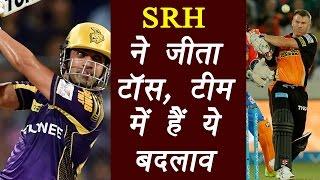 IPL 2017:  KKR Vs SRH: Hyderabad Win Toss, Elect To Field first |वनइंडिया हिंदी