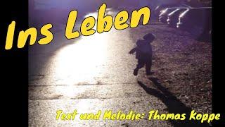 Ins Leben, Lied zur Geburt und Taufe, schönes, neues Tauflied - Namensweihe, Lieder von Thomas Koppe