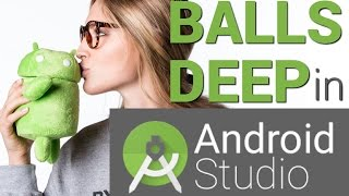 Balls Deep in Android Studio, Android Virgin Lesson 2