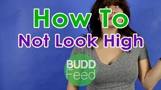 How to: Not look High