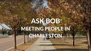 "Moving to Charleston SC - Meeting People - ""Ask Bob"""