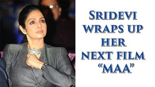 Sridevi Wraps Up Her Next Movie MOM !