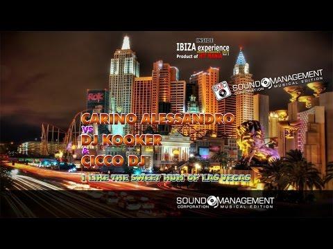 Carino Alessandro vs Dj Kooker & Cicco Dj I Like The Sweet Hum Of Las Vegas HITMANIA2015 IBIZA 2