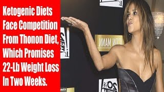 Ketogenic Diets Face Competition From Thonon Diet, Which Promises 22 Lb Weight Loss In Two Weeks