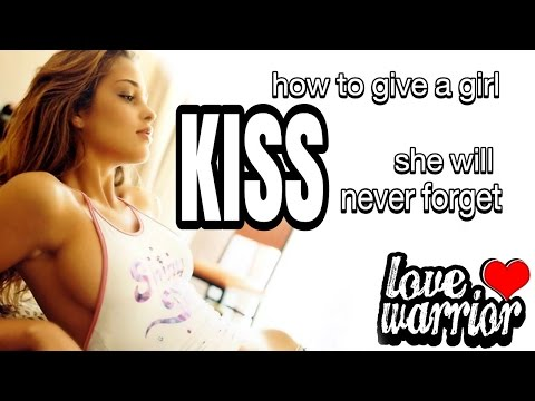 How to Give a Girl a Kiss She Will Never Forget.