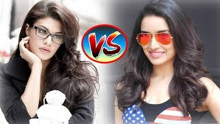 Shraddha Kapoor VS Jacqueline Fernandez Who is the Best ? Net worth,Salary,Age,Biography