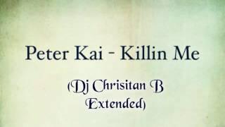 Peter Kai -  Killin Me (Dj Christian B  Extended)