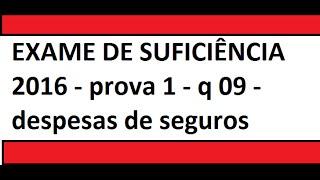 EXAME DE SUFICIÊNCIA 2016 - prova 1 - questao 09 - despesas de seguros