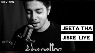 Jeeta Tha Jiske Liye - Unplugged Cover | Dilwale | Siddharth Slathia