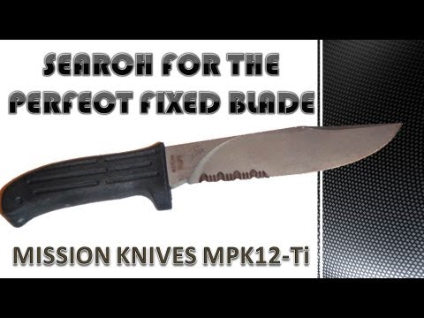 **Knife Review**Search for the Perfect Fixed Blade - Mission MPK12-Ti