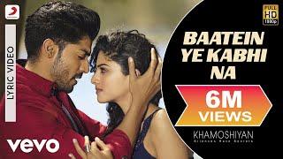 Baatein Ye Kabhi Na - Lyric Video | Khamoshiyan | Arijit Singh
