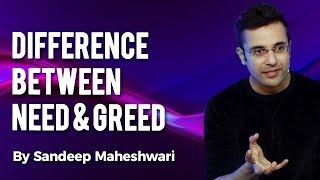 Difference Between Need & Greed - By Sandeep Maheshwari I Hindi