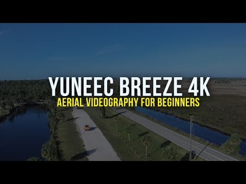 Aerial Videography for Beginners Yuneec Breeze 4K