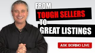 HOW TO TURN TOUGH SELLERS INTO GREAT LISTINGS - Borino Real Estate Coaching