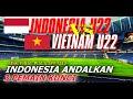 INDONESIA U22 VS VIETNAM U22 , INDONESIA ANDALKAN 3 PEMAIN INI
