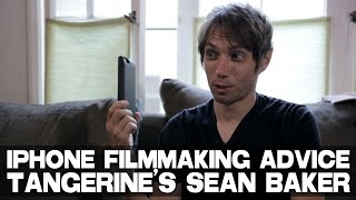 iPhone Filmmaking Advice by TANGERINE Filmmaker Sean Baker