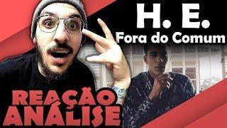 H. E. - FORA DO COMUM [REAÇÃO/ ANÁLISE]