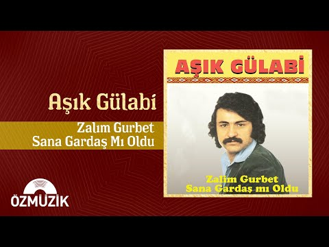 Zalım Gurbet Sana Gardaş Mı Oldu Aşık Gülabi Official Video