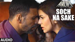 SOCH NA SAKE Full Song (AUDIO) | AIRLIFT | Akshay Kumar, Nimrat Kaur | ARIJIT SINGH | T-Series