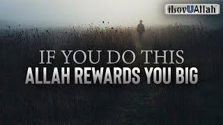 IF YOU DO THIS ALLAH REWARDS YOU BIG